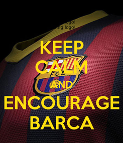 Poster: KEEP CALM AND ENCOURAGE BARCA