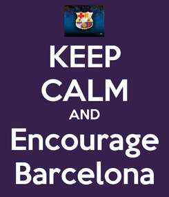 Poster: KEEP CALM AND Encourage Barcelona