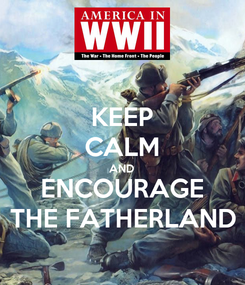 Poster: KEEP CALM AND ENCOURAGE THE FATHERLAND