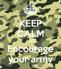 Poster: KEEP CALM AND Encourage your army