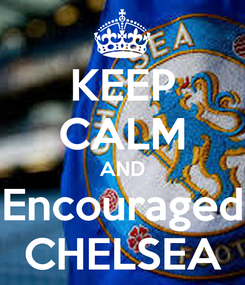 Poster: KEEP CALM AND Encouraged CHELSEA