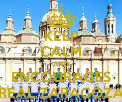 Poster: KEEP CALM AND ENCOURAGES REAL ZARAGOZA