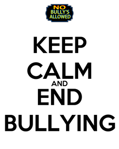 Poster: KEEP CALM AND END BULLYING