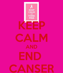 Poster: KEEP CALM AND END  CANSER