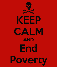 Poster: KEEP CALM AND End Poverty