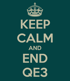 Poster: KEEP CALM AND END QE3