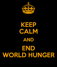 Poster: KEEP CALM AND END WORLD HUNGER