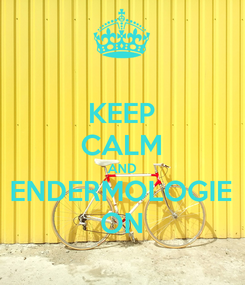 Poster: KEEP CALM AND ENDERMOLOGIE ON