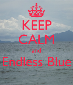 Poster: KEEP CALM and Endless Blue