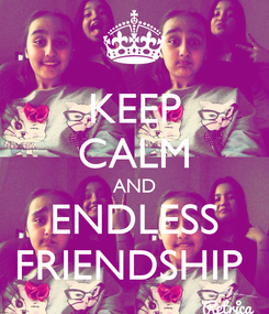 Poster: KEEP CALM AND ENDLESS FRIENDSHIP