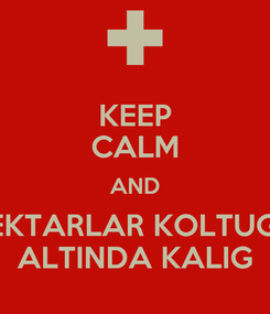Poster: KEEP CALM AND ENEKTARLAR KOLTUGUN ALTINDA KALIG