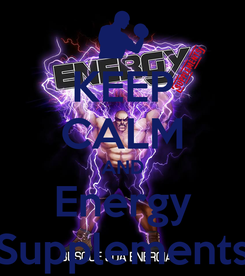 Poster: KEEP CALM AND Energy Supplements