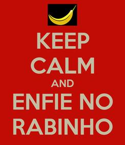 Poster: KEEP CALM AND ENFIE NO RABINHO