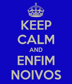Poster: KEEP CALM AND ENFIM NOIVOS