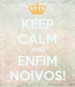 Poster: KEEP CALM AND ENFIM NOIVOS!
