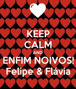 Poster: KEEP CALM AND ENFIM NOIVOS! Felipe & Flávia