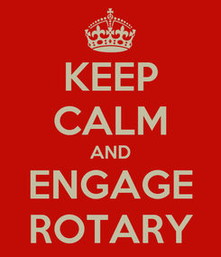 Poster: KEEP CALM AND ENGAGE ROTARY