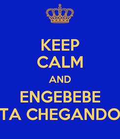 Poster: KEEP CALM AND ENGEBEBE TA CHEGANDO