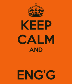 Poster: KEEP CALM AND  ENG'G