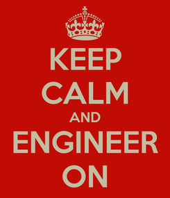 Poster: KEEP CALM AND ENGINEER ON