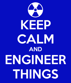 Poster: KEEP CALM AND ENGINEER THINGS