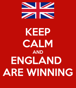 Poster: KEEP CALM AND ENGLAND  ARE WINNING