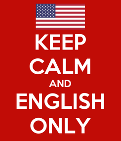 Poster: KEEP CALM AND ENGLISH ONLY