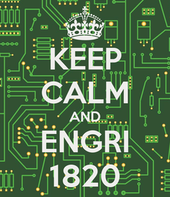 Poster: KEEP CALM AND ENGRI 1820