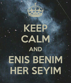 Poster: KEEP CALM AND ENIS BENIM HER SEYIM