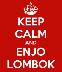 Poster: KEEP CALM AND ENJO LOMBOK