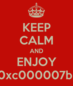 Poster: KEEP CALM AND ENJOY 0xc000007b