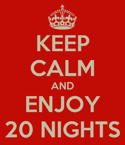Poster: KEEP CALM AND ENJOY 20 NIGHTS