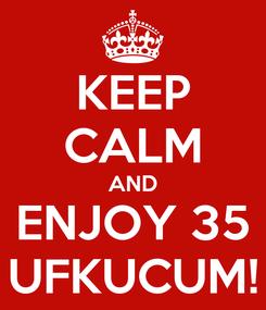 Poster: KEEP CALM AND ENJOY 35 UFKUCUM!