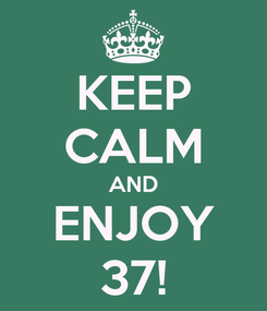 Poster: KEEP CALM AND ENJOY 37!