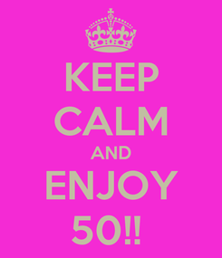 Poster: KEEP CALM AND ENJOY 50!!