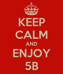 Poster: KEEP CALM AND ENJOY 5B