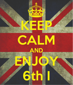 Poster: KEEP CALM AND ENJOY 6th I