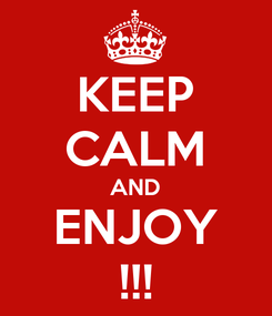 Poster: KEEP CALM AND ENJOY !!!