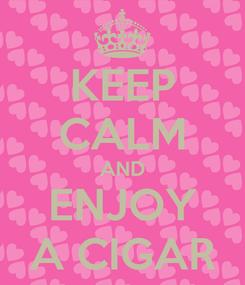 Poster: KEEP CALM AND ENJOY A CIGAR