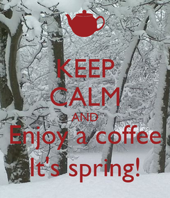 Poster: KEEP CALM AND Enjoy a coffee It's spring!