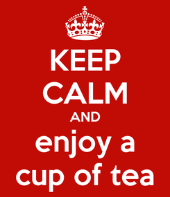 Poster: KEEP CALM AND enjoy a cup of tea