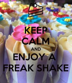 Poster: KEEP CALM AND ENJOY A  FREAK SHAKE