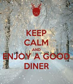 Poster: KEEP CALM AND ENJOY A GOOD DINER