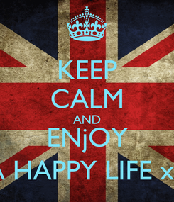 Poster: KEEP CALM AND ENjOY A HAPPY LIFE xx