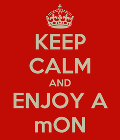 Poster: KEEP CALM AND ENJOY A mON