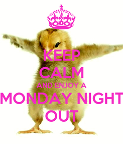 Poster: KEEP CALM AND ENJOY A MONDAY NIGHT OUT