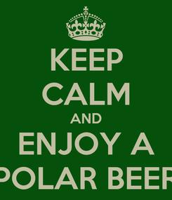 Poster: KEEP CALM AND ENJOY A POLAR BEER