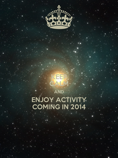 Poster: KEEP CALM AND ENJOY ACTIVITY COMING IN 2014