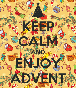 Poster: KEEP CALM AND ENJOY ADVENT