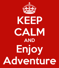 Poster: KEEP CALM AND Enjoy Adventure